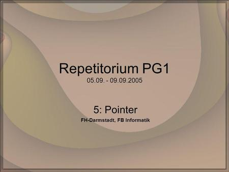 Repetitorium PG1 05.09. - 09.09.2005 5: Pointer FH-Darmstadt, FB Informatik.
