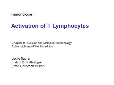 Immunologie II Chapter 9 - Cellular and Molecular Immunology, Abbas-Lichtman-Pillai 6th edition Leslie Saurer Institut für Pathologie (Prof. Christoph.
