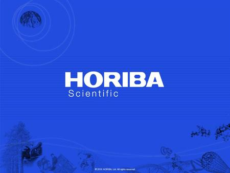 © 2009 HORIBA, Ltd. All rights reserved. © 2010 HORIBA, Ltd. All rights reserved.