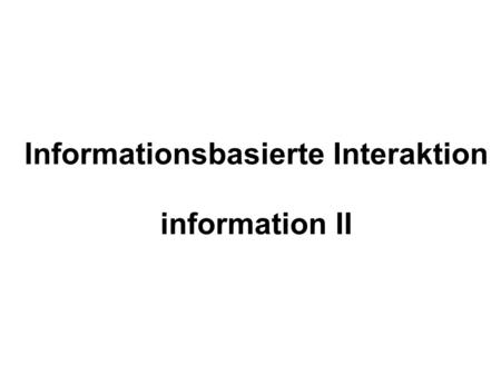 Informationsbasierte Interaktion information II. Struktur 1.Rekurs Daten Mathematical Theory of Communication (MTC) 2.Reichweite der MTC 3.Hauptteil Interaktion.