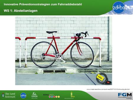 Innovative Präventionsstrategien zum Fahrraddiebstahl WS 1: Abstellanlagen www.creativeandlive.com/archives/2007/12/12/clima-bicycle-lock.