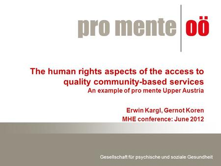 Gesellschaft für psychische und soziale Gesundheit The human rights aspects of the access to quality community-based services An example of pro mente Upper.