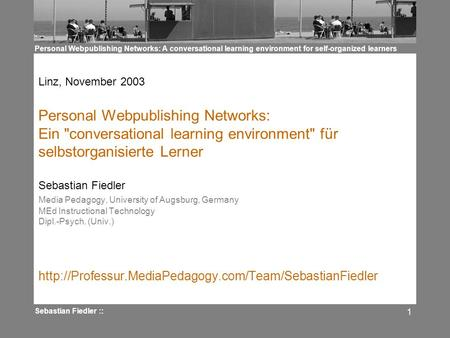 Personal Webpublishing Networks: A conversational learning environment for self-organized learners Sebastian Fiedler :: 1 Linz, November 2003 Personal.