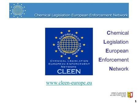 Landesamt für Landwirtschaft, Umwelt und ländliche Räume des Landes Schleswig-Holstein Germany 1 Chemical Legislation European Enforcement Network www.cleen-europe.eu.
