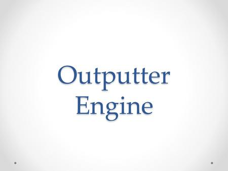 Outputter Engine. Ausgangslage 10 jähriges Web Framework Veraltete User Controls Schlechte Unterstützung für mobile Geräte Bestehende Applikationen /