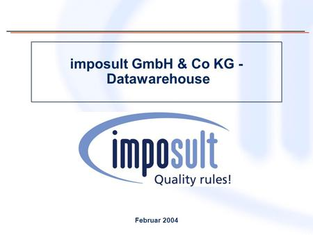 Imposult GmbH & Co KG - Datawarehouse Februar 2004.