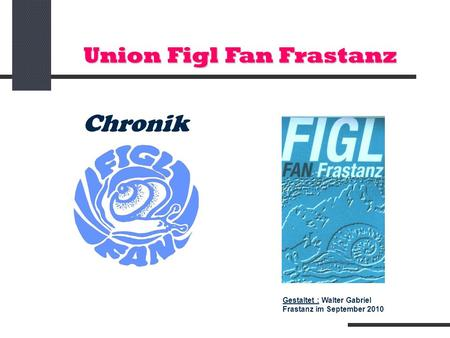 Union Figl Fan Frastanz Chronik Gestaltet : Walter Gabriel Frastanz im September 2010.