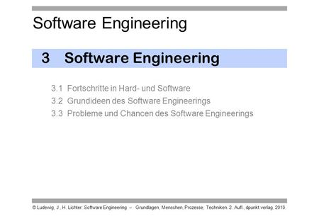 Software Engineering © Ludewig, J., H. Lichter: Software Engineering – Grundlagen, Menschen, Prozesse, Techniken. 2. Aufl., dpunkt.verlag, 2010. 3Software.
