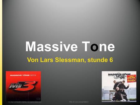 Massive T one Von Lars Slessman, stunde 6 © your company name. All rights reserved.Title of your presentation.