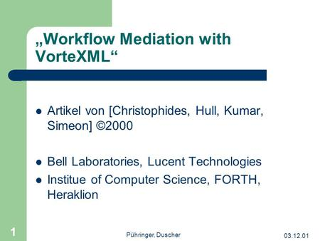 03.12.01 Pühringer, Duscher 1 Workflow Mediation with VorteXML Artikel von [Christophides, Hull, Kumar, Simeon] ©2000 Bell Laboratories, Lucent Technologies.