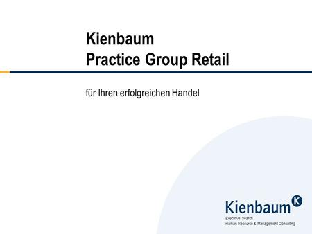 Executive Search Human Resource & Management Consulting Kienbaum Practice Group Retail für Ihren erfolgreichen Handel.