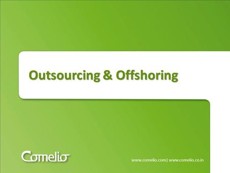 Outsourcing & Offshoring www.comelio.com| www.comelio.co.in.