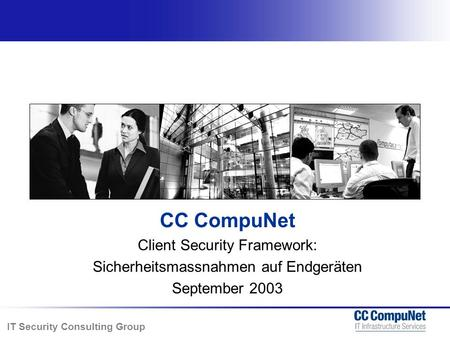 IT Security Consulting Group CC CompuNet Client Security Framework: Sicherheitsmassnahmen auf Endgeräten September 2003.
