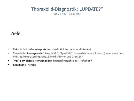 "Thoraxbild-Diagnostik: ""UPDATE?"" WS 2 17:40 – 18:30 Uhr"
