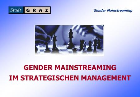 Gender Mainstreaming GENDER MAINSTREAMING IM STRATEGISCHEN MANAGEMENT.