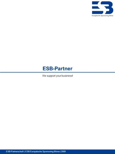 ESB-Partnerschaft | ESB Europäische Sponsoring-Börse | 2009 We support your business! ESB-Partner.