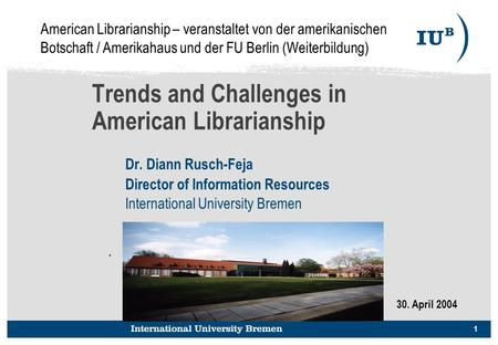 1 Trends and Challenges in American Librarianship Dr. Diann Rusch-Feja Director of Information Resources International University Bremen. American Librarianship.