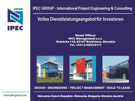 IPEC GROUP - International Project Engineering & Consulting DESIGN ENGINEERING PROJECT MANAGEMENT BUILD TO LEASE www.ipec-group.com Head Office: IPEC Management.
