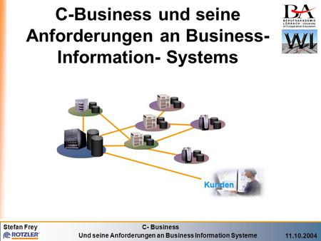 Stefan FreyC- Business Und seine Anforderungen an Business Information Systeme 11.10.2004 C-Business und seine Anforderungen an Business- Information-