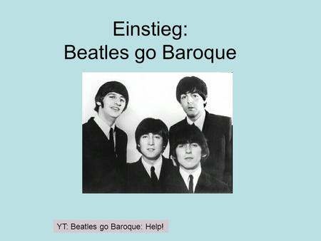 Einstieg: Beatles go Baroque