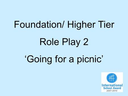 Foundation/ Higher Tier Role Play 2 Going for a picnic.