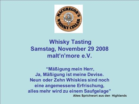Whisky Tasting Samstag, November malt'n'more e. V