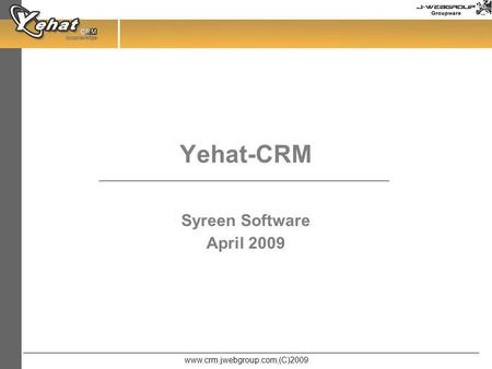 Www.crm.jwebgroup.com,(C)2009 Yehat-CRM Syreen Software April 2009.