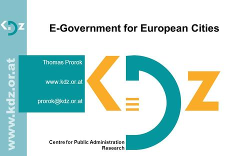 Centre for Public Administration Research  E-Government for European Cities Thomas Prorok