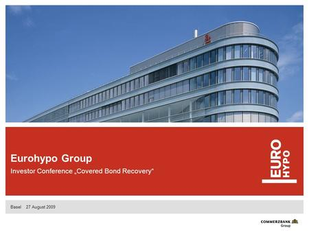 Eurohypo Group Investor Conference Covered Bond Recovery Basel 27 August 2009.