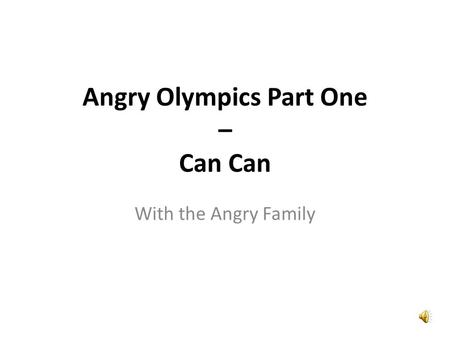 Angry Olympics Part One – Can Can With the Angry Family.