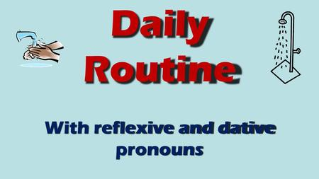 Daily Routine With reflexive and dative pronouns.