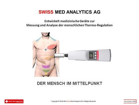 Copyright © 2010-2013 Swiss Med Analytics AG, All Rights Reserved SWISS MED ANALYTICS AG Entwickelt medizinische Geräte zur Messung und Analyse der menschlichen.