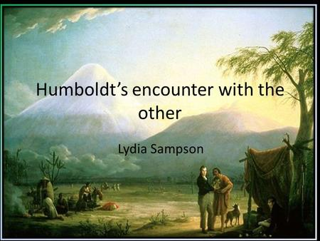 Humboldts encounter with the other Lydia Sampson.