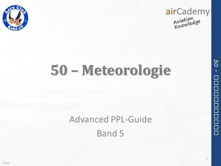 V3.00 50 - Meteorology 50 – Meteorologie Advanced PPL-Guide Band 5 1.