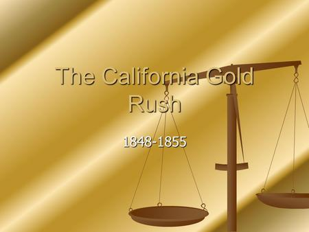 The California Gold Rush 1848-1855. The Forty-Niners The phrase Forty-Niners came from most of the people arrived in 1849. The Forty-Niners were some.
