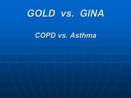 GOLD vs. GINA COPD vs. Asthma. Ziel Wichtiges Wichtiges Internationales Internationales Als Mehrwert Als Mehrwerterfahren GOLD vs. GINA COPD vs. Asthma.