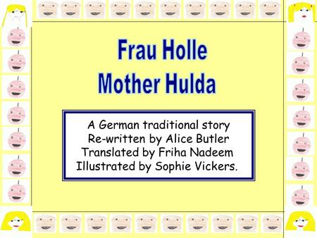 A German traditional story Re-written by Alice Butler Translated by Friha Nadeem Illustrated by Sophie Vickers.