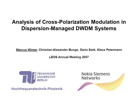 Analysis of Cross-Polarization Modulation in Dispersion-Managed DWDM Systems Marcus Winter, Christian-Alexander Bunge, Dario Setti, Klaus Petermann LEOS.