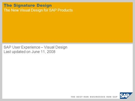 The Signature Design The New Visual Design for SAP Products SAP User Experience – Visual Design Last updated on June 11, 2008.