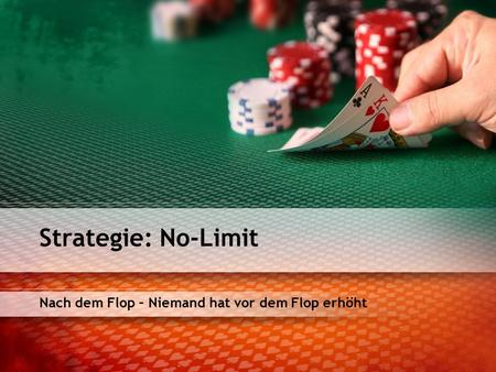 Nach dem Flop – Niemand hat vor dem Flop erhöht Strategie: No-Limit.