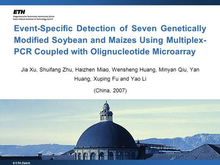 Event-Specific Detection of Seven Genetically Modified Soybean and Maizes Using Multiplex-PCR Coupled with Olignucleotide Microarray Jia Xu, Shuifang Zhu,