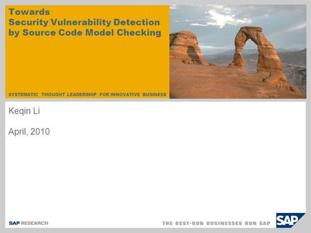 SYSTEMATIC THOUGHT LEADERSHIP FOR INNOVATIVE BUSINESS Towards Security Vulnerability Detection by Source Code Model Checking Keqin Li April, 2010.