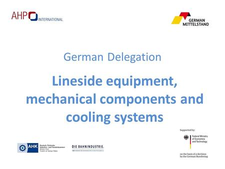 German Delegation Lineside equipment, mechanical components and cooling systems.