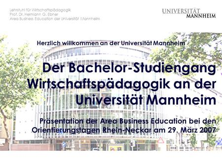Der Bachelor-Studiengang Wirtschaftspädagogik an der Universität Mannheim Präsentation der Area Business Education bei den Orientierungstagen Rhein-Neckar.
