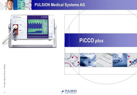 1 PiCCOplus_highLevel_R06_ger_120405.ppt PULSION Medical Systems AG PiCCO plus.