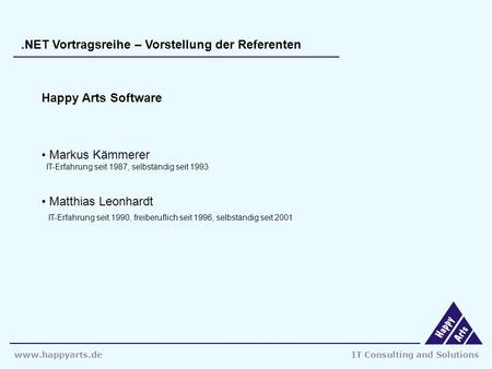 Www.happyarts.deIT Consulting and Solutions.NET Vortragsreihe – Vorstellung der Referenten Happy Arts Software Markus Kämmerer IT-Erfahrung seit 1987,