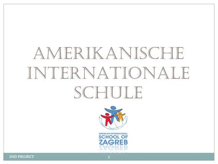 DSD PROJECT 1 AMERIKANISCHE INTERNATIONALE SCHULE.