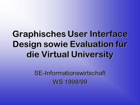 Graphisches User Interface Design sowie Evaluation für die Virtual University SE-Informationswirtschaft WS 1998/99.
