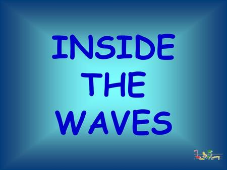 INSIDE THE WAVES.