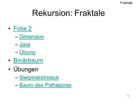 Rekursion: Fraktale Folie 2 Binärbaum Übungen Dimension Java Übung